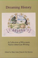 Dreaming History: A Collection of Wisconsin Native-American Writing