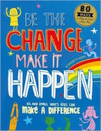Be the Change, Make it Happen: Big and Small Ways Kids Can Make a Difference