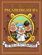 Three Little Pigsburghers, The: As Told in Pittsburghese