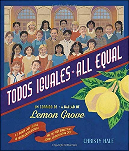 Todos Iguales / All Equal: Un Corrido de Lemon Grove/A Ballad of Lemon Grove