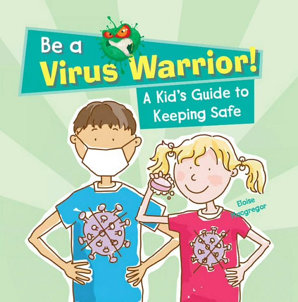 Be a Virus Warrior! a Kid's Guide to Keeping Safe